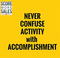 Never Confuse Activity with Accomplishment